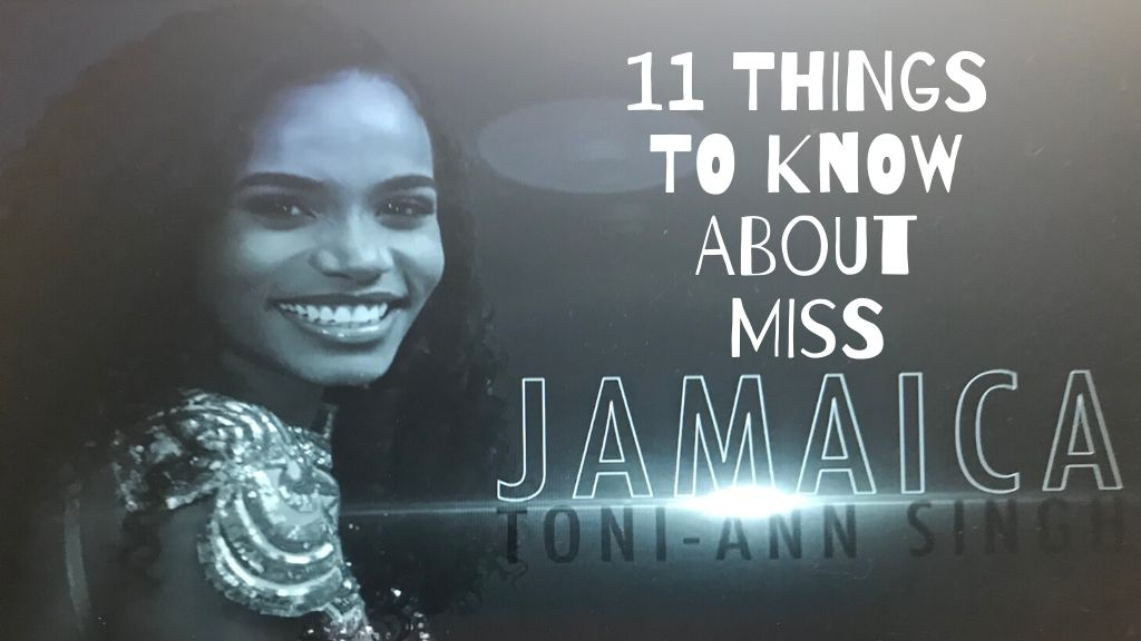 11 things to know about Miss Jamaica Toni-Ann Singh